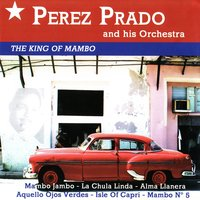 The King of Mambo — Perez Prado and his Orchestra