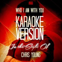 Who I Am with You (In the Style of Chris Young) - Single — Ameritz Karaoke Entertainment