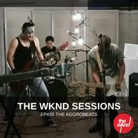 The Wknd Sessions Ep. 35: The Aggrobeats — The Aggrobeats