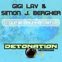 U Dumb Drunken Bitch — Gigi Lav, Simon J. Bergher