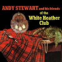 Friends of the White Heather Club — Andy Stewart