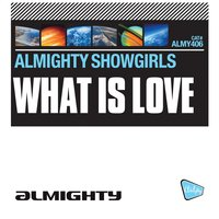 What Is Love — Almighty Showgirls
