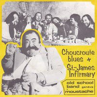 Choucroute Blues / Saint-James Infirmary — Old School Band, Moustache