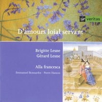 D'Amours loial servant - French and Italian Love Songs of the 14th-15th Centuries — Гийом де Машо, Ensemble Alla Francesca, Gerard Lesne, Gérard Lesne/Ensemble Alla Francesca