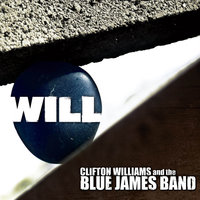 Will — Clifton Williams and the Blue James Band