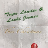 This Christmas (I'll Be Missing You) — Lachi James, Tape Loader