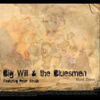 Hard Times (feat. Peter Struijk) — Big Will & the Bluesmen