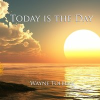 Today Is the Day — Wayne Tolbert