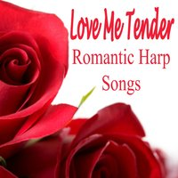 Love Me Tender - Romantic Harp Songs — Elevator Music, The Harp of Love, Harp Player