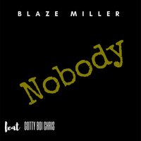 Nobody — Gotty Boi Chris, Blaze Miller
