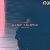 You Don't Know Nothing — Jogger, Daniel 6aker