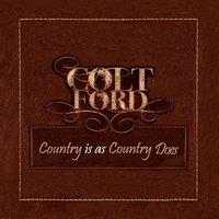 Country Is as Country Does - EP — Colt Ford