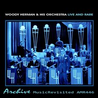 Live & Rare — Woody Herman, Woody Herman Orchestra