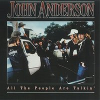 All The People Are Talkin' — John Anderson