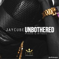 Unbothered — Jay Cube