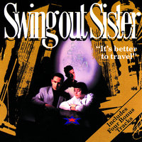 It's Better To Travel — Swing Out Sister