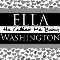 He Called Me Baby — Ella Washington