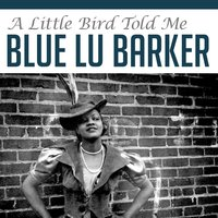 A Little Bird Told Me — Blue Lu Baker