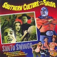 Santo Swings — Southern Culture On The Skids