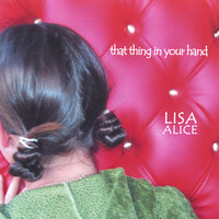 That Thing In Your Hand — LiSA ALiCE