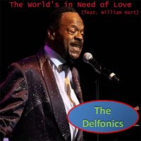 The World's in Need of Love — The Delfonics, William Hart