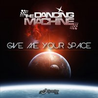 Give Me Your Space — The Dancing Machine