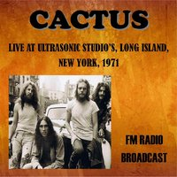 Live at Ultrasonic Studios, Long Island, New York, 1971 - FM Radio Broadcast — Cactus