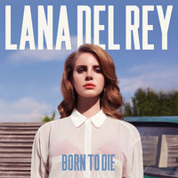 Born To Die — Lana Del Rey