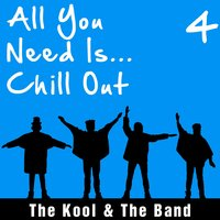 All You Need Is... Chill out, Vol. 4 — The Kool & The Band