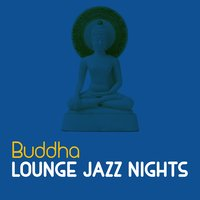 Buddha Lounge Jazz Nights — Buddha Lounge Ensemble