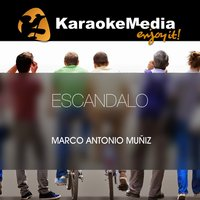 Escandalo [In The Style Of Marco Antonio Muñiz] — Karaokemedia