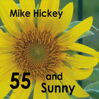 55 and Sunny — Mike Hickey