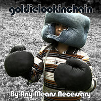 By Any Means Necessary — Goldie Lookin Chain