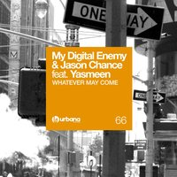 Whatever May Come — Yasmeen, My Digital Enemy, Jason Chance, My Digital Enemy & Jason Chance