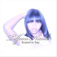 Scared to Say — Tiffani Nicole