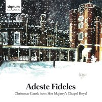 Adeste Fideles: Christmas Carols from her Majesty's Chapel Royal — Huw Williams, John Rutter, George Guest, John Tavener, Malcolm Sargent, Andrew Carter