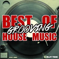 Best Of Grooving House Music, Vol. 1 — сборник