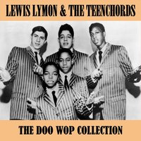 The Doo Wop Collection — Lewis Lymon & The Teenchords