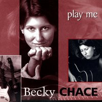 Play Me — Becky Chace