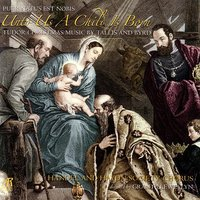Unto Us A Child Is Born - Puer Natus Est Nobis - Tudor Christmas Music By Tallis And Byrd — Handel And Haydn Society Chorus