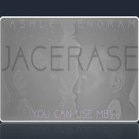 You Can Use Me, 2.0 — Ashley Jacerase Engram