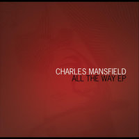 All The Way -  EP — Charles Mansfield