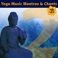 Yoga Music Mantras & Chants Vol 2 - Sanskrit Chants for Yoga Class — Ben Leinbach
