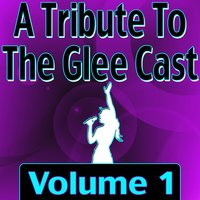 A Tribute To The Glee Cast Vol. 1 — Infinite Hit Band