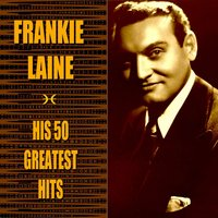 Frankie Laine His 50 Greatest Hits — Frankie Laine