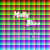 Don't Stop Now — Matty Bliss