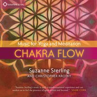 Chakra Flow: Music for Yoga and Meditation — Suzanne Sterling, Christopher Krotky