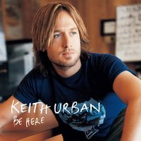 Be Here — Keith Urban