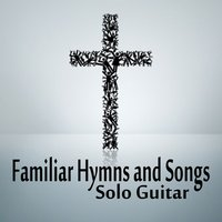 Familiar Hymns and Songs on Solo Guitar — The O'Neill Brothers Group