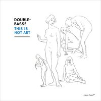 This Is Not Art — Benjamin Duboc, Jean-Luc Petit, Double-Basse